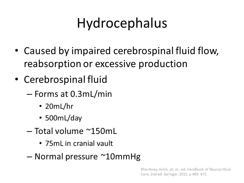 Hydrocephalus Caused by impaired cerebrospinal fluid flow, reabsorption or excessive production. Cerebrospinal fluid.