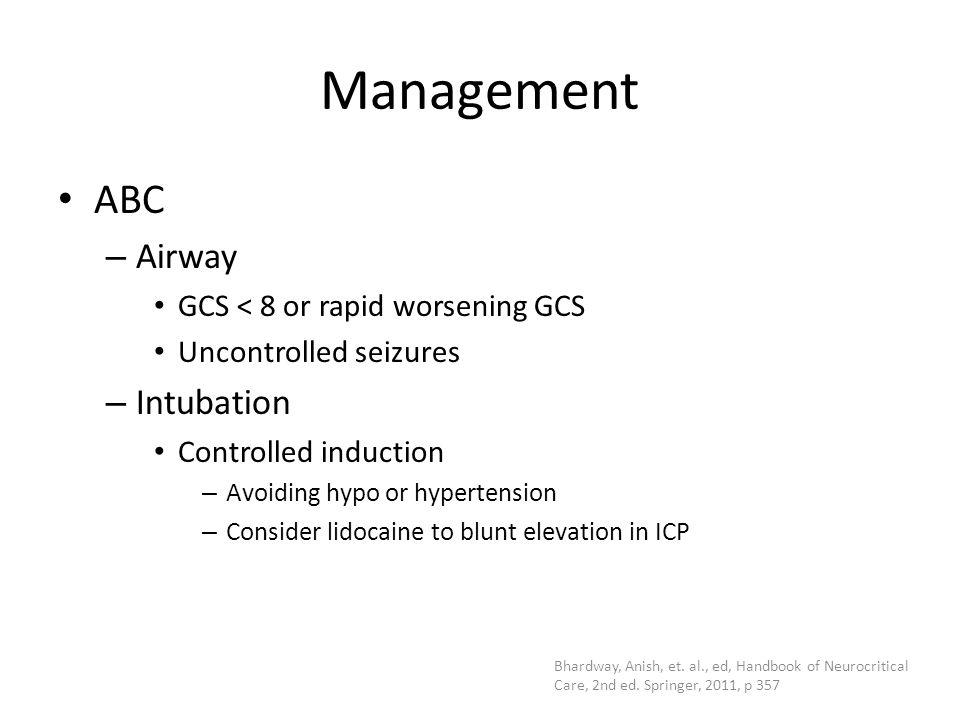 Management ABC Airway Intubation GCS < 8 or rapid worsening GCS