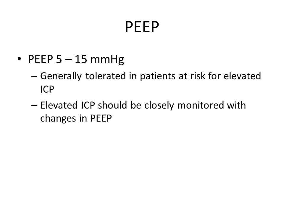 PEEP PEEP 5 – 15 mmHg. Generally tolerated in patients at risk for elevated ICP.