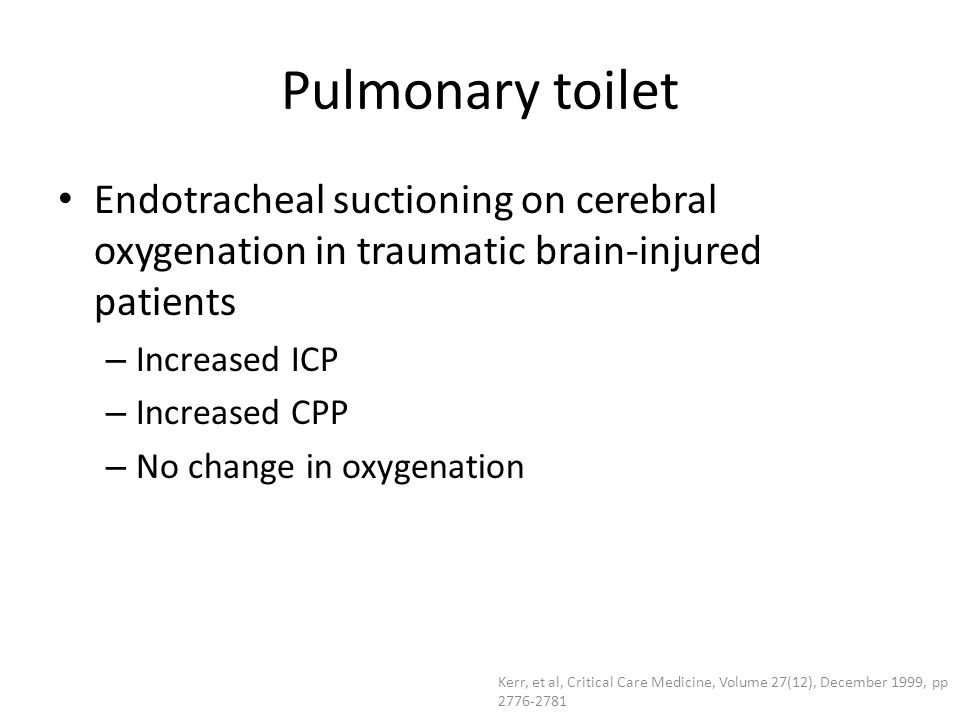 Pulmonary toilet Endotracheal suctioning on cerebral oxygenation in traumatic brain-injured patients.