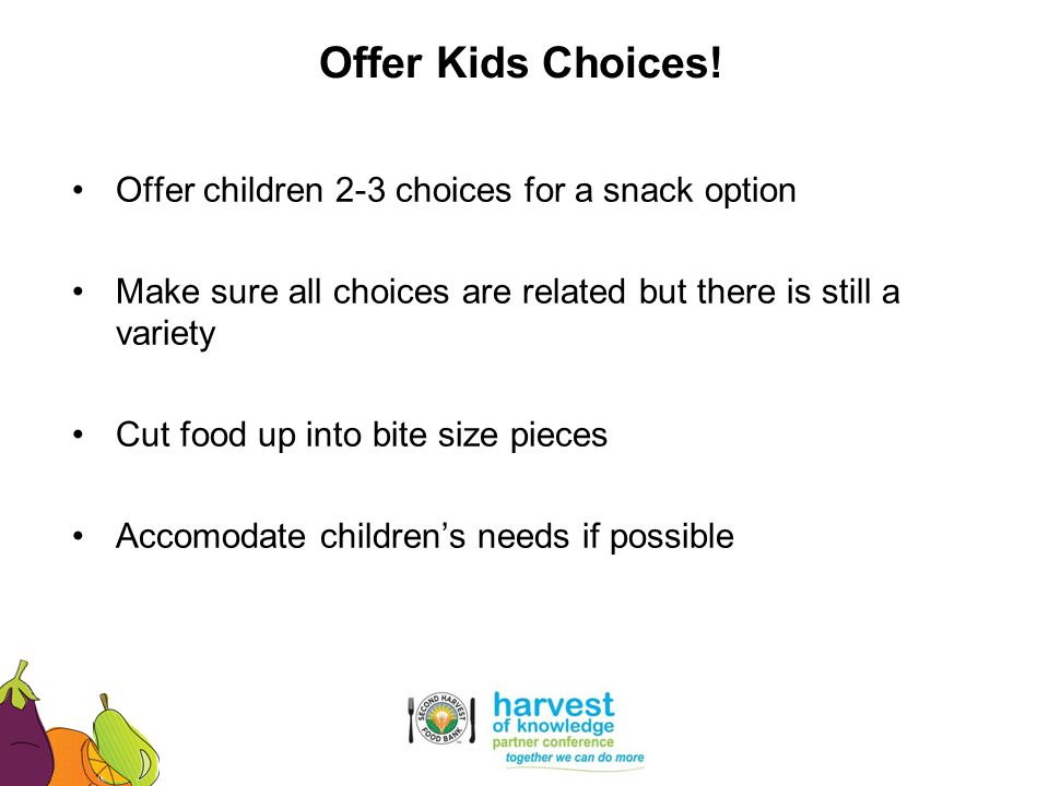 Offer Kids Choices! Offer children 2-3 choices for a snack option