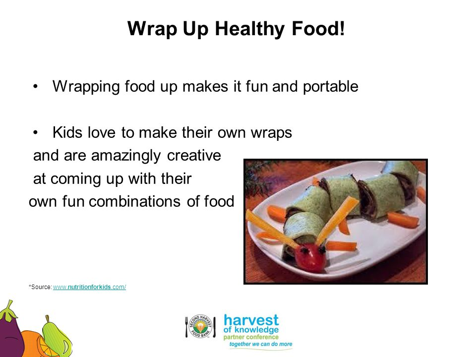 Wrap Up Healthy Food! Wrapping food up makes it fun and portable