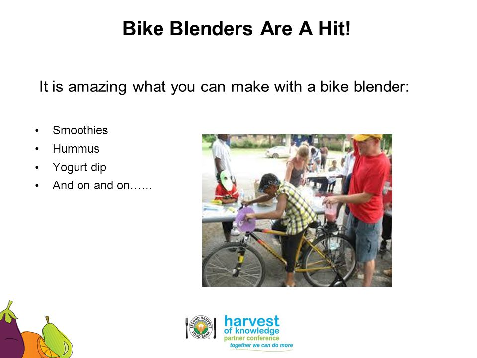 Bike Blenders Are A Hit! It is amazing what you can make with a bike blender: Smoothies. Hummus. Yogurt dip.