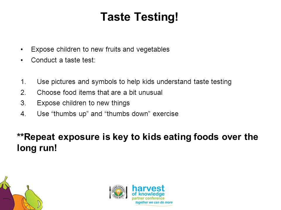 Taste Testing! Expose children to new fruits and vegetables. Conduct a taste test: Use pictures and symbols to help kids understand taste testing.