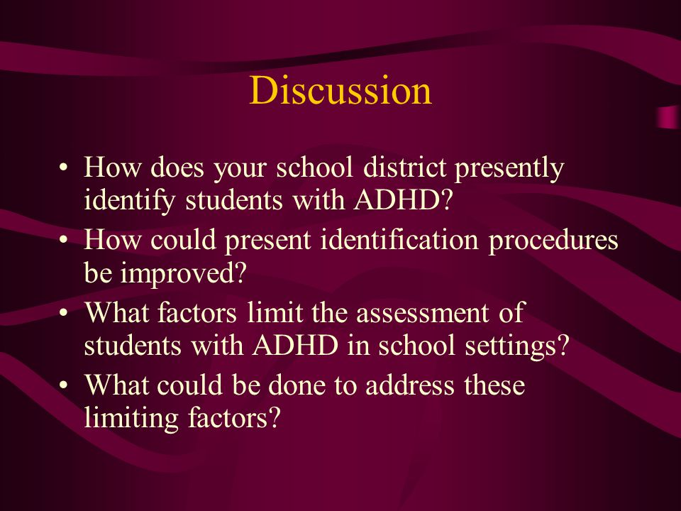 Discussion How does your school district presently identify students with ADHD How could present identification procedures be improved
