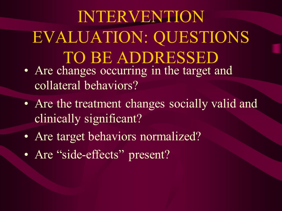 INTERVENTION EVALUATION: QUESTIONS TO BE ADDRESSED