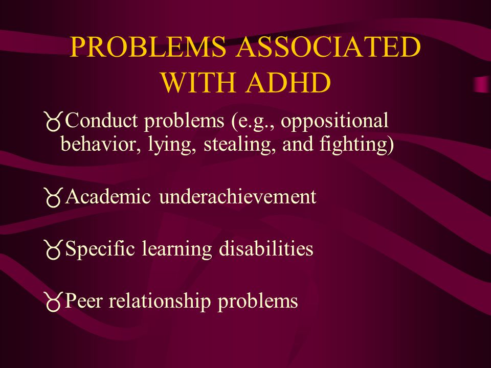 PROBLEMS ASSOCIATED WITH ADHD