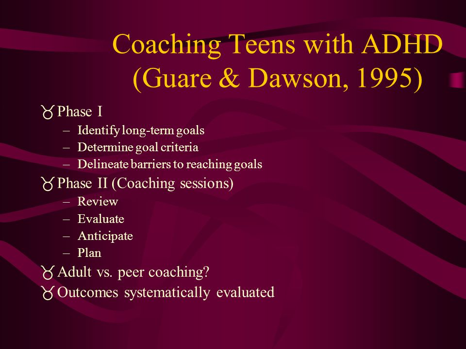 Coaching Teens with ADHD (Guare & Dawson, 1995)