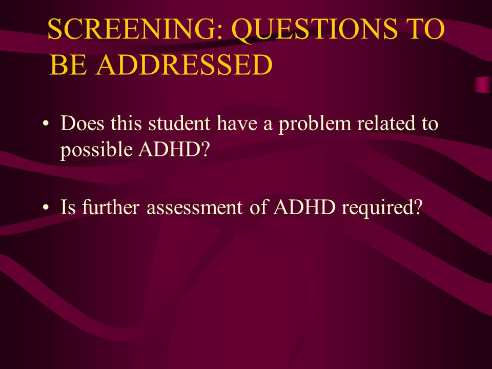 SCREENING: QUESTIONS TO BE ADDRESSED