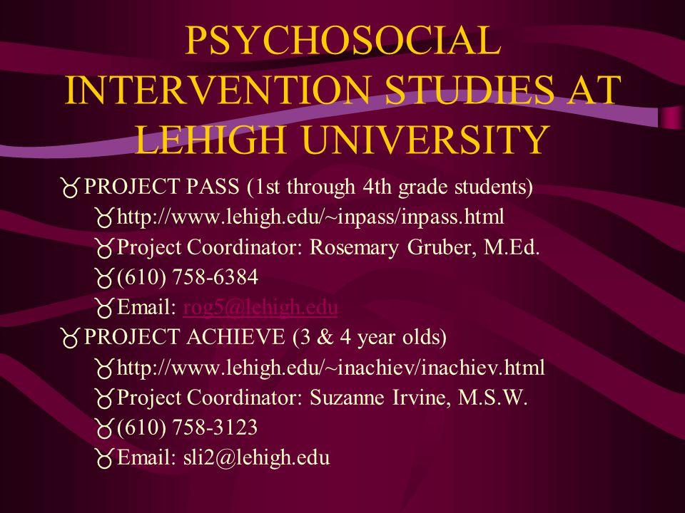 PSYCHOSOCIAL INTERVENTION STUDIES AT LEHIGH UNIVERSITY