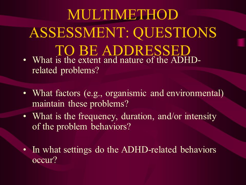 MULTIMETHOD ASSESSMENT: QUESTIONS TO BE ADDRESSED