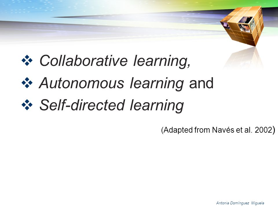 Collaborative learning, Autonomous learning and Self-directed learning
