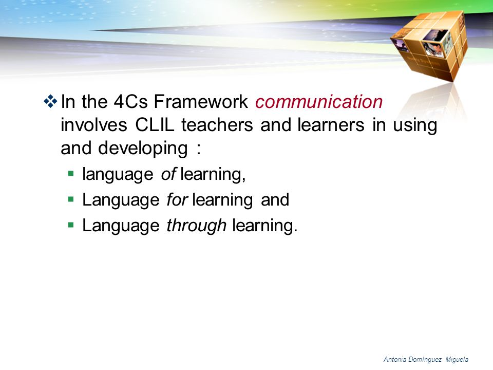 In the 4Cs Framework communication involves CLIL teachers and learners in using and developing :