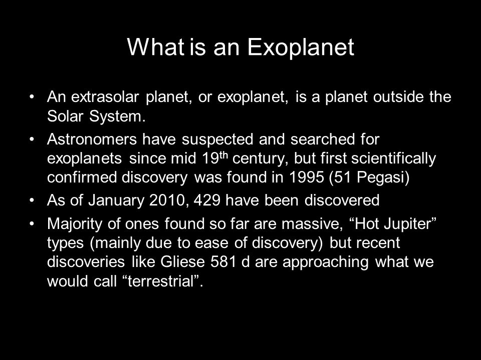 What is an Exoplanet An extrasolar planet, or exoplanet, is a planet outside the Solar System.