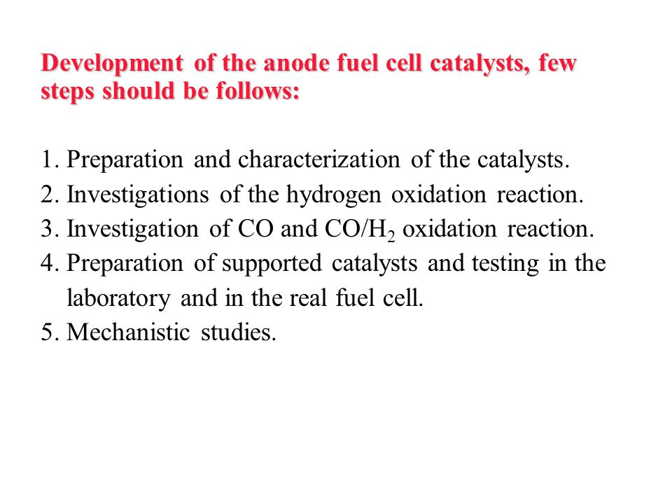 Development of the anode fuel cell catalysts, few steps should be follows:
