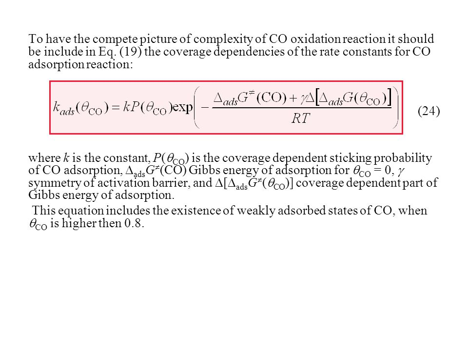 To have the compete picture of complexity of CO oxidation reaction it should be include in Eq. (19) the coverage dependencies of the rate constants for CO adsorption reaction: