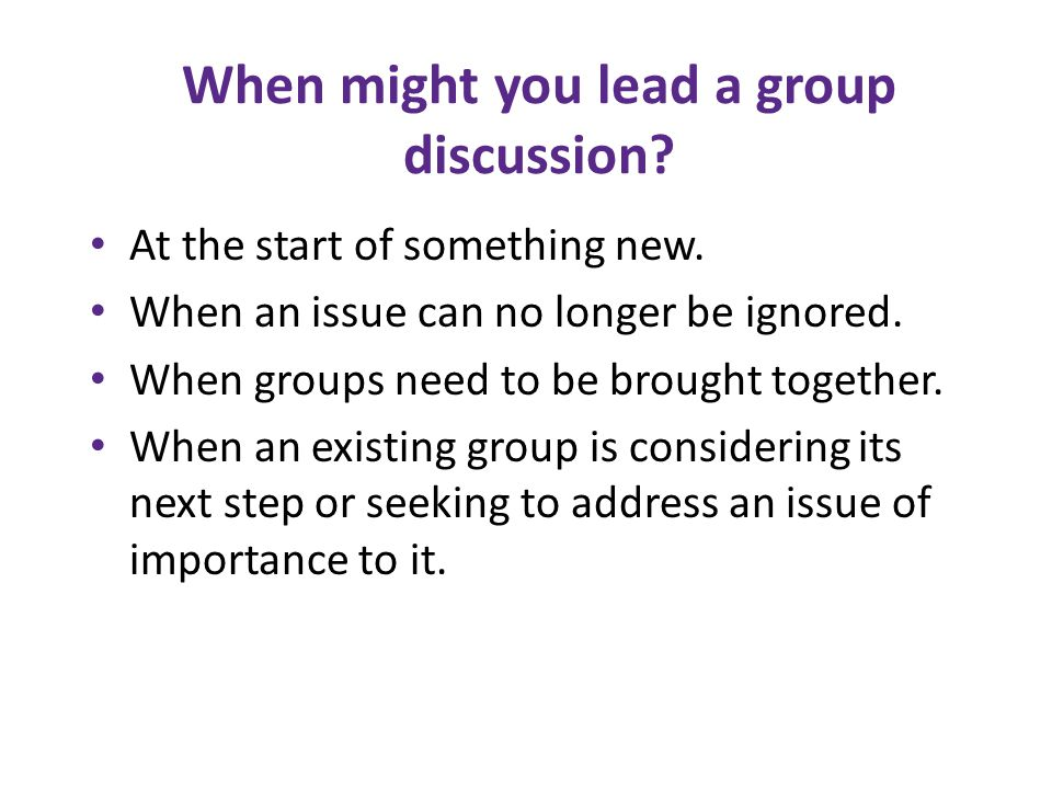 When might you lead a group discussion