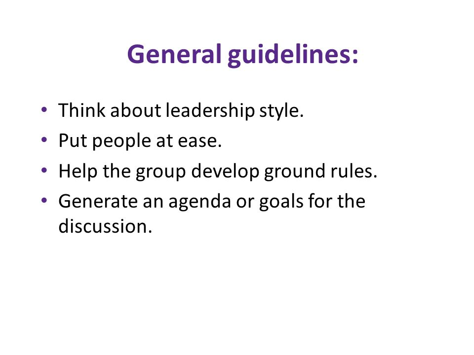 General guidelines: Think about leadership style. Put people at ease.