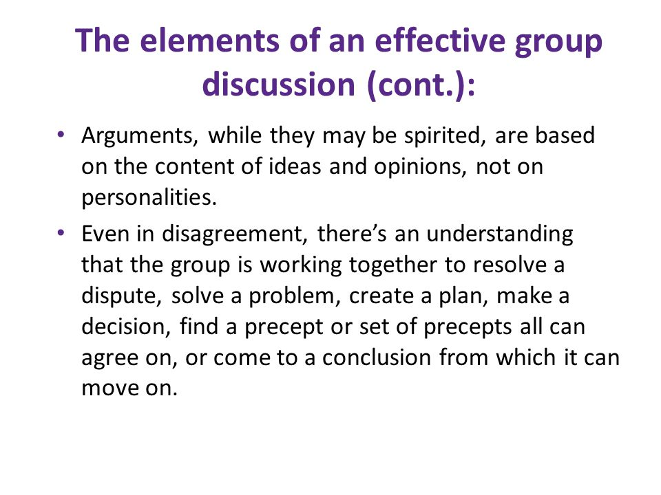 The elements of an effective group discussion (cont.):
