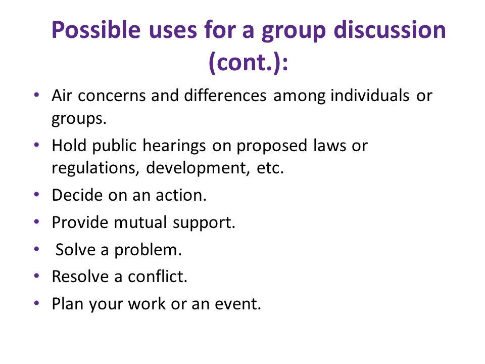 Possible uses for a group discussion (cont.):