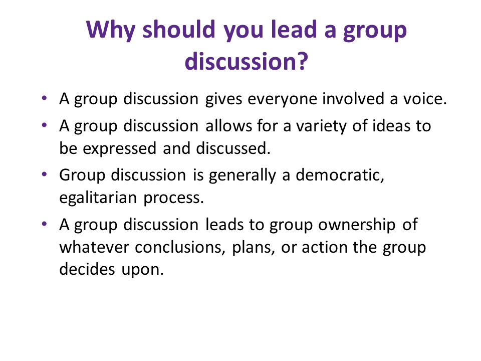 Why should you lead a group discussion