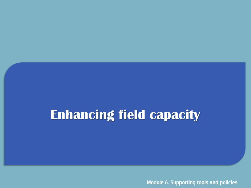 Enhancing field capacity
