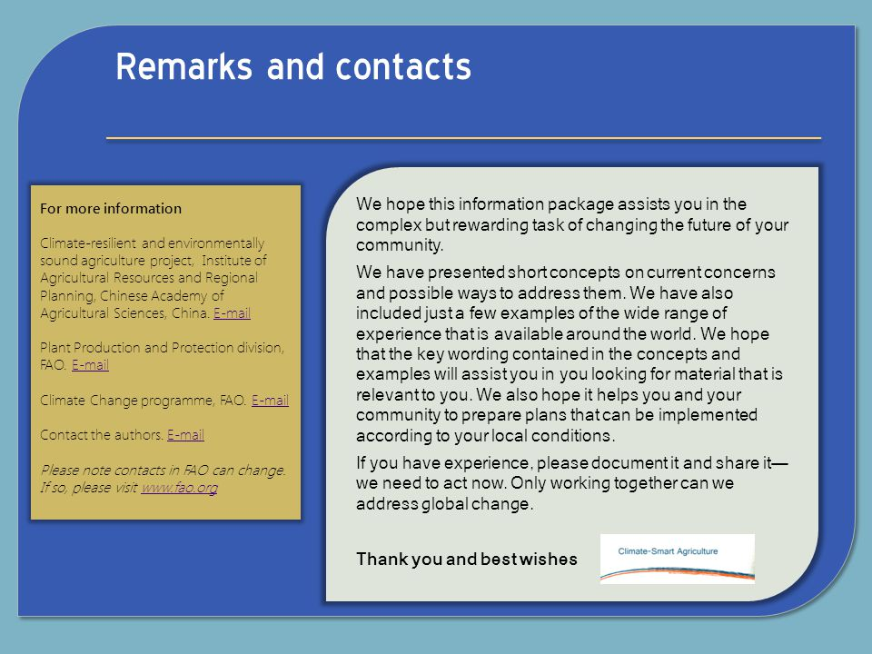 Remarks and contacts We hope this information package assists you in the complex but rewarding task of changing the future of your community.