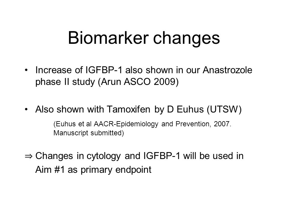 Biomarker changes Increase of IGFBP-1 also shown in our Anastrozole phase II study (Arun ASCO 2009)