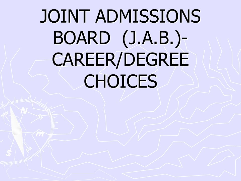 JOINT ADMISSIONS BOARD (J.A.B.)-CAREER/DEGREE CHOICES