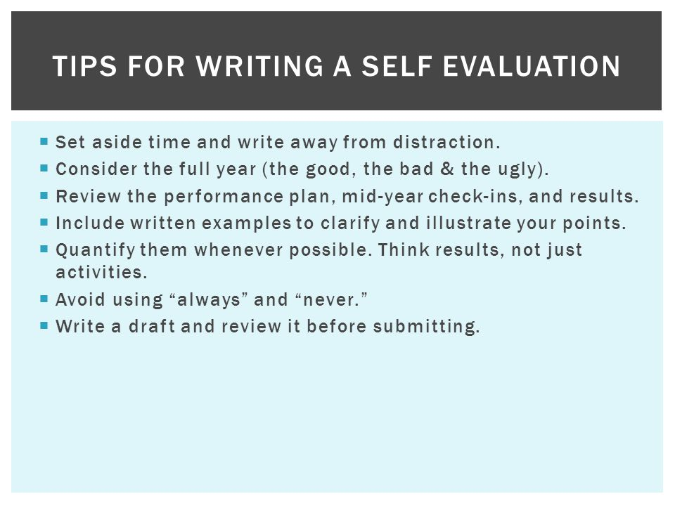 how to write self evaluation for performance review example The self-evaluation was for management to play gotcha, but as a chance to make yourself look better than you otherwise might during the performance review.