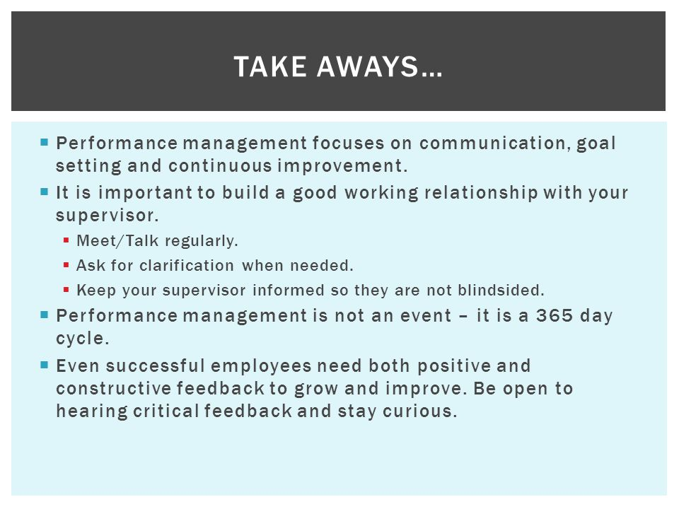 Take aways… Performance management focuses on communication, goal setting and continuous improvement.