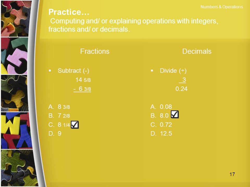 Numbers & Operations Practice… Computing and/ or explaining operations with integers, fractions and/ or decimals.