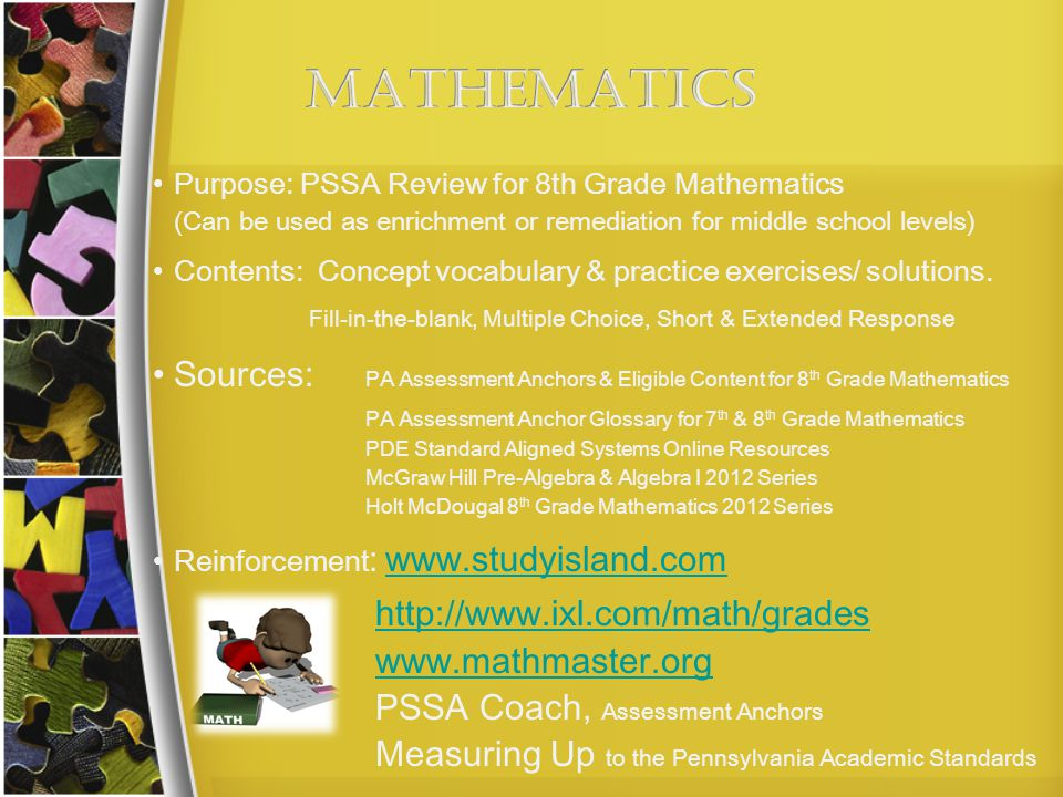 MATHEMATICS Purpose: PSSA Review for 8th Grade Mathematics. (Can be used as enrichment or remediation for middle school levels)