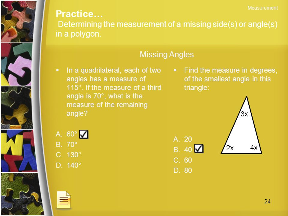 Measurement Practice… Determining the measurement of a missing side(s) or angle(s) in a polygon. Missing Angles.