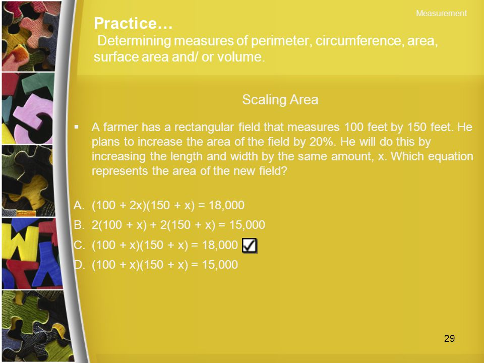 Measurement Practice… Determining measures of perimeter, circumference, area, surface area and/ or volume.