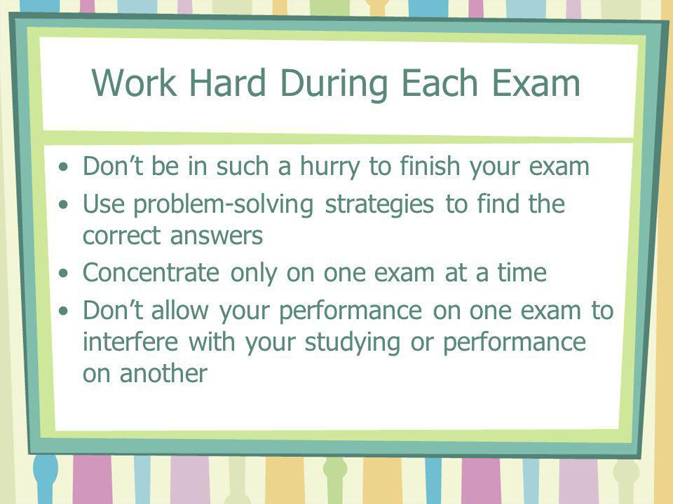 Work Hard During Each Exam