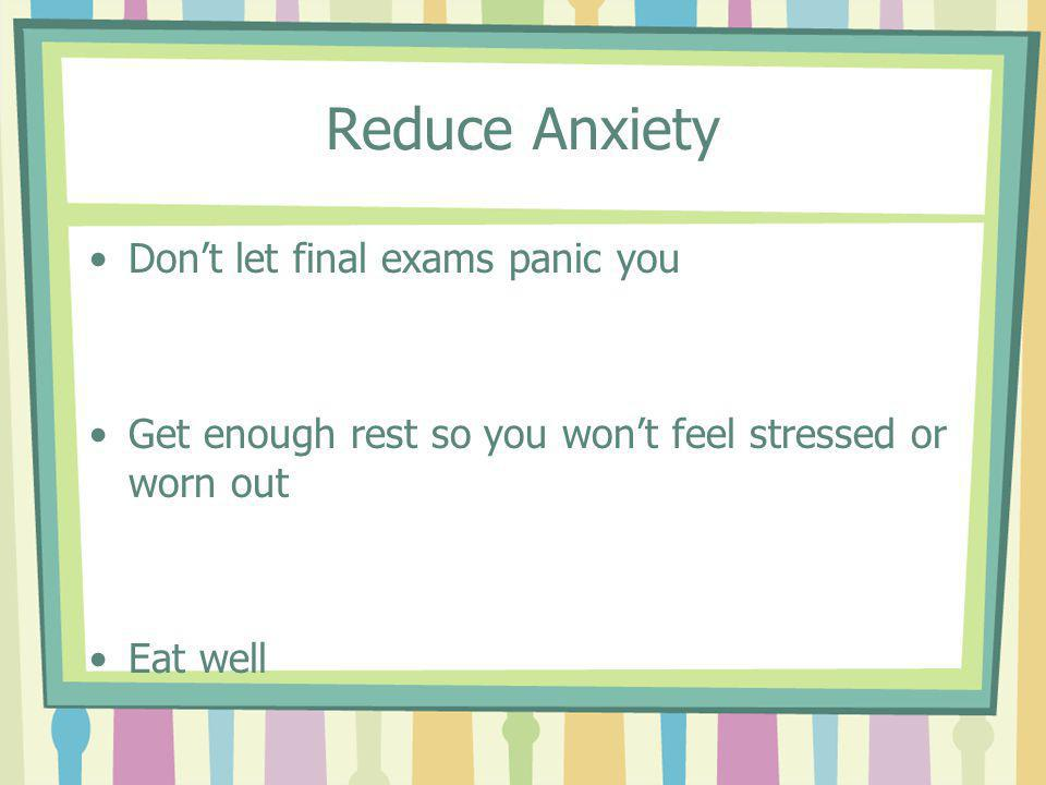Reduce Anxiety Don't let final exams panic you