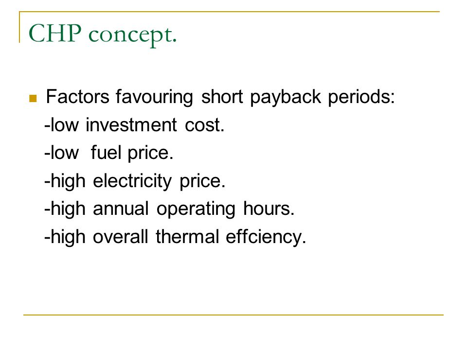 CHP concept. Factors favouring short payback periods: