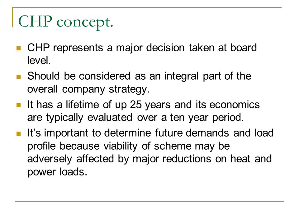 CHP concept. CHP represents a major decision taken at board level.