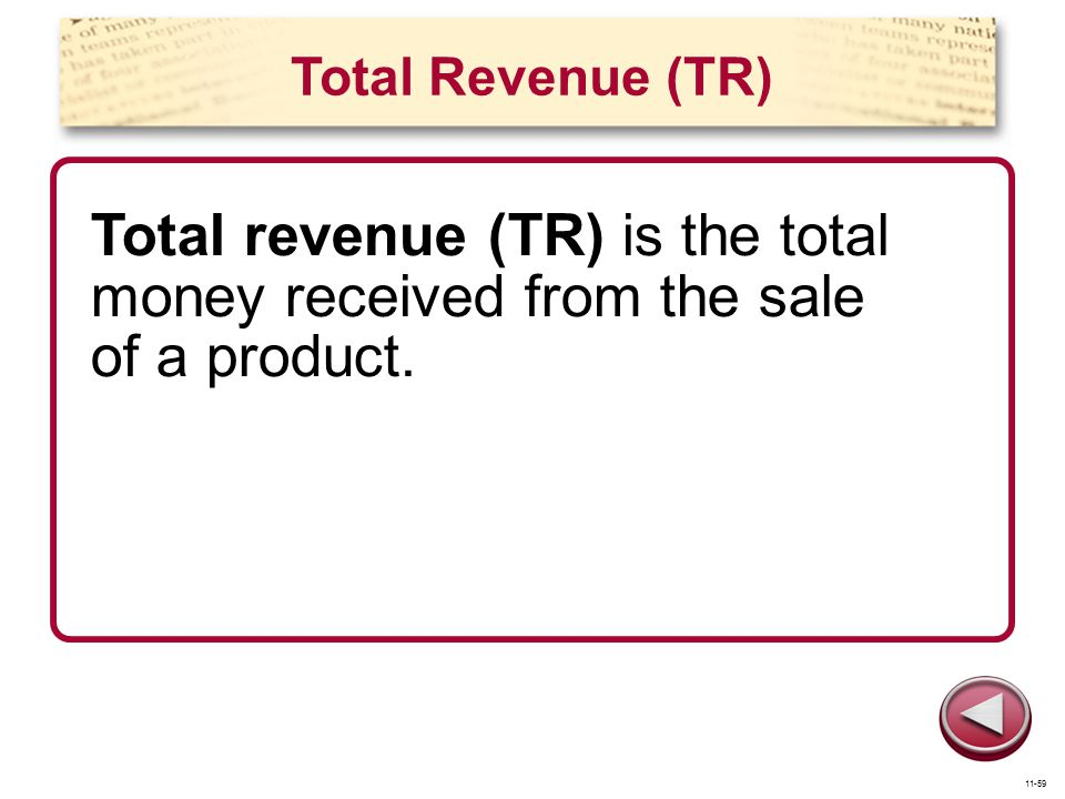 Total Revenue (TR) Total revenue (TR) is the total money received from the sale of a product. 11-59