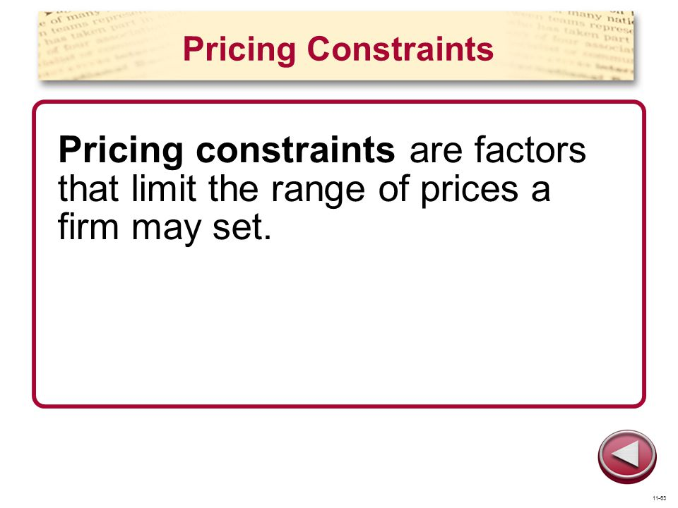 Pricing Constraints Pricing constraints are factors that limit the range of prices a firm may set.