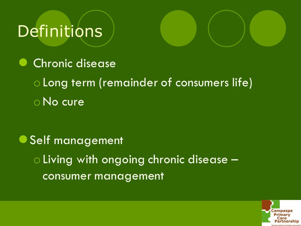 Definitions Chronic disease Long term (remainder of consumers life)