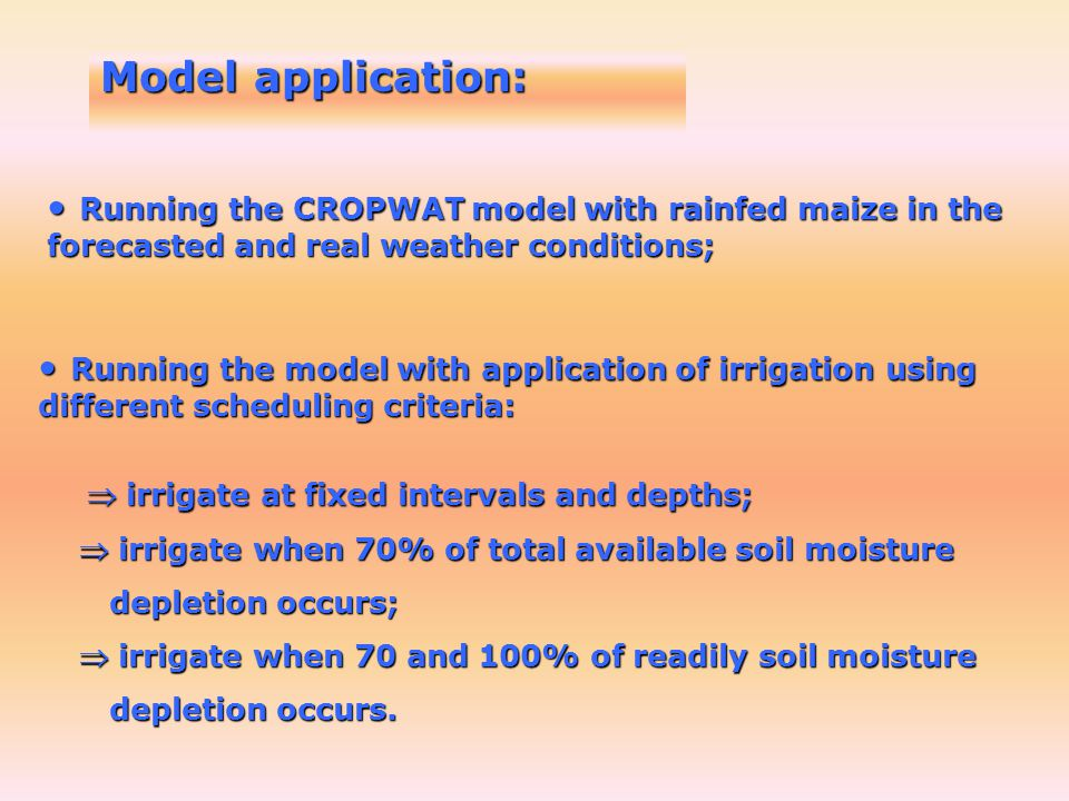 Model application: Running the CROPWAT model with rainfed maize in the forecasted and real weather conditions;