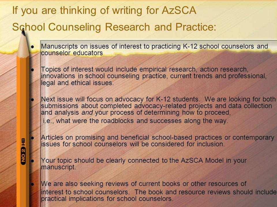 If you are thinking of writing for AzSCA School Counseling Research and Practice: