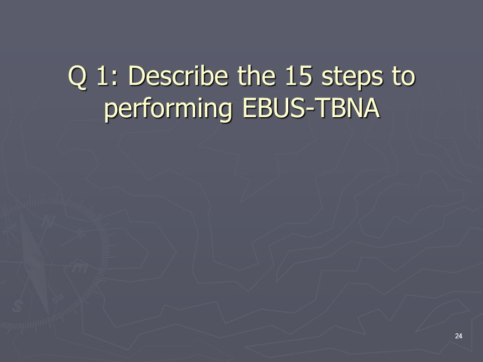 Q 1: Describe the 15 steps to performing EBUS-TBNA