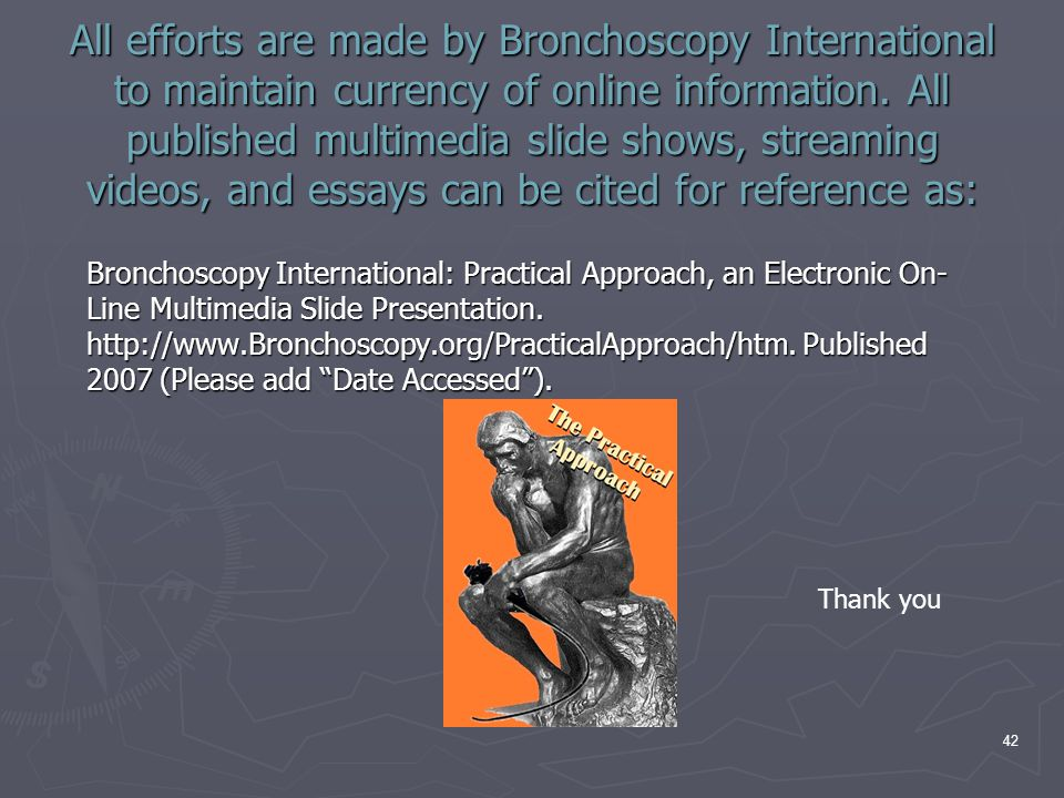 All efforts are made by Bronchoscopy International to maintain currency of online information. All published multimedia slide shows, streaming videos, and essays can be cited for reference as: