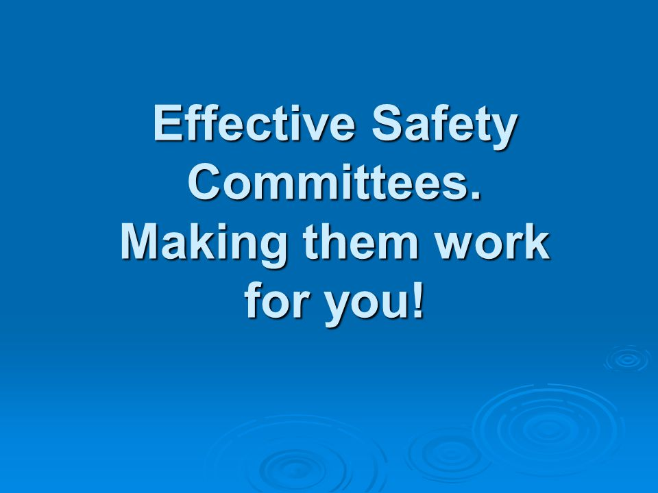 Effective Safety Committees. Making them work for you!