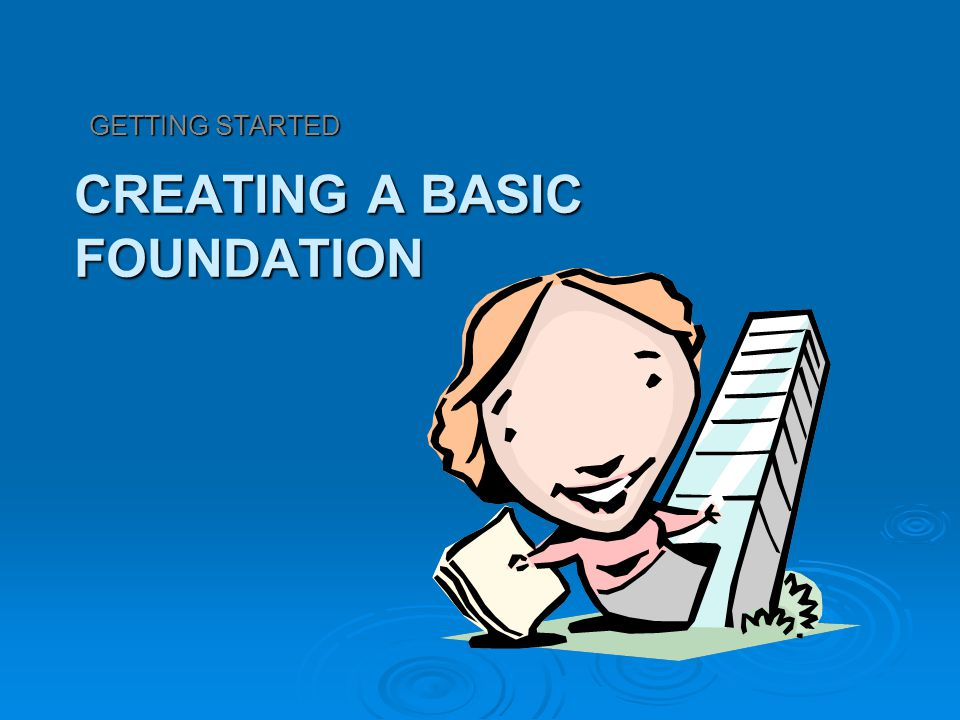 CREATING A BASIC FOUNDATION
