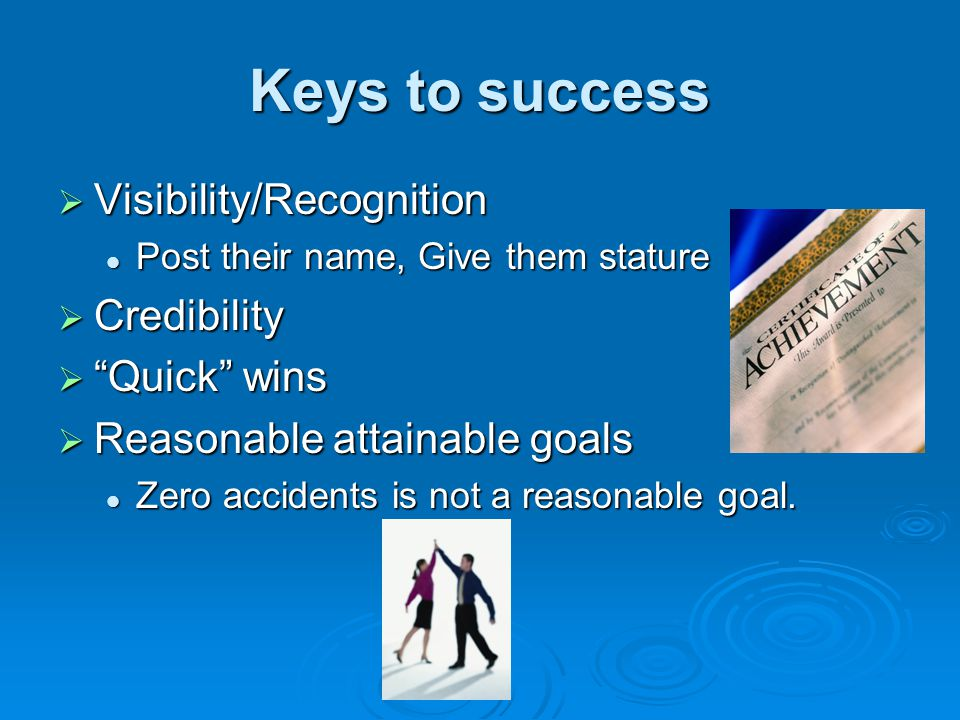 Keys to success Visibility/Recognition Credibility Quick wins