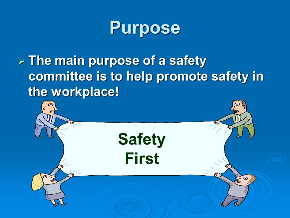 Purpose The main purpose of a safety committee is to help promote safety in the workplace! Safety.